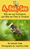img - for A, Bee, See: Who are our Pollinators and Why are They in Trouble? book / textbook / text book