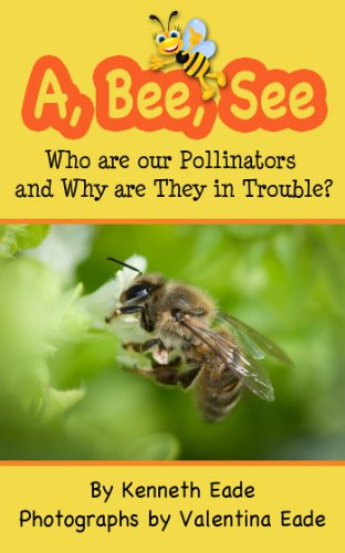 Free Kindle Book : A, Bee, See: Who are our Pollinators and Why are They in Trouble?