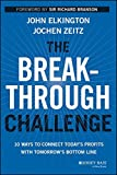 img - for The Breakthrough Challenge: 10 Ways to Connect Today's Profits With Tomorrow's Bottom Line book / textbook / text book