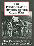 The Photographic History of the Civil War, Vol. 1: The Opening Battles / Two Years of Grim War