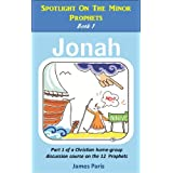 Spotlight On The  Minor Prophets - Jonah: Part 1 of a Christian home group Bible Study series on the 12 Prophetsby James Paris