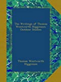 The Writings of Thomas Wentworth Higginson: Outdoor Studies