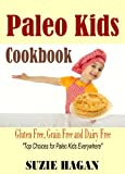Paleo Kids Cookbook: Over 50 Super Healthy and Delicious Paleo Kids Recipes (Gluten Free Kids)