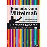 """Jenseits vom Mittelma�: Unternehmenserfolg im Verdr�ngungswettbewerbvon """"Hermann Scherer"""""""