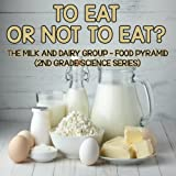 img - for To Eat Or Not To Eat? The Milk And Dairy Group - Food Pyramid: 2nd Grade Science Series book / textbook / text book