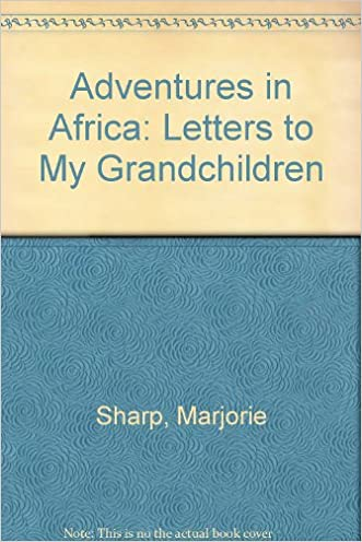 Adventures in Africa: Letters to My Grandchildren