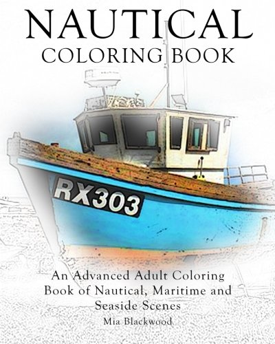 Nautical Coloring Book An Advanced Adult Coloring Book of Nautical, Maritime and Seaside Scenes (Advanced Realistic Coloring Books) (Volume 9) [Blackwood, Mia] (Tapa Blanda)