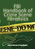 FBI Handbook of Crime Scene Forensics (1602392048) by Federal Bureau of Investigation