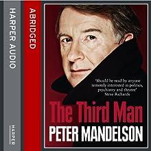The Third Man: Life at the Heart of New Labour | Livre audio Auteur(s) : Peter Mandelson Narrateur(s) : Peter Mandelson