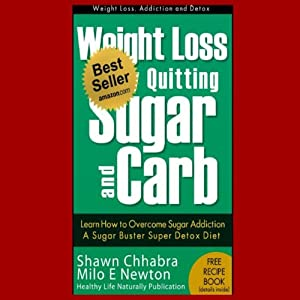 Weight Loss by Quitting Sugar and Carb - Learn How to Overcome Sugar Addiction - A Sugar Buster Super Detox Diet (Weight Loss, Addiction and Detox) | [Milo E Newton]