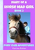 Diary Of A Horse Mad Girl: Pony Club Adventures - Book 2