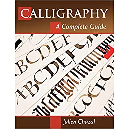 Calligraphy A Complete Guide Julien Chazal