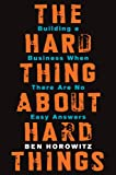 The Hard Thing About Hard Things: Building a Business When There Are No Easy Answers [Kindle Edition]