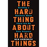 The Hard Thing About Hard Things: Building a Business When There Are No Easy Answers ~ Ben Horowitz