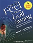 How to Feel a Real Golf Swing: Mind-B...