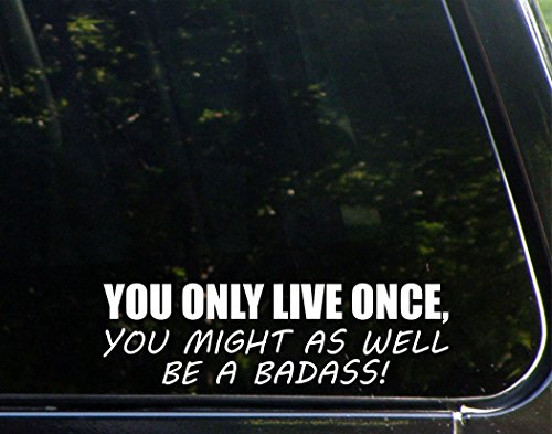 "You Only Live Once, You Might As Well Be A Badass! - 8 3/4""x 2 1/2"" - Vinyl Die Cut"