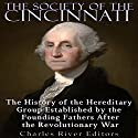 The Society of the Cincinnati: The History of the Hereditary Group Established by the Founding Fathers After the Revolutionary War Audiobook by  Charles River Editors Narrated by Tracey Norman