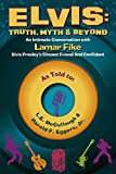 img - for Elvis: Truth, Myth & Beyond: An Intimate Conversation With Lamar Fike, Elvis' Closest Friend & Confidant book / textbook / text book