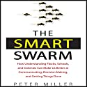 The Smart Swarm Audiobook by Peter Miller Narrated by Sean Pratt