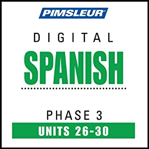 Spanish Phase 3, Unit 26-30: Learn to Speak and Understand Spanish with Pimsleur Language Programs | [Pimsleur]