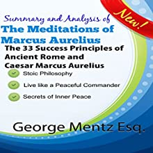 Summary and Analysis of The Meditations of Marcus Aurelius: The 33 Success Principles of Ancient Rome and Caesar Marcus Aurelius Audiobook by George Mentz Narrated by Clay Lomakayu