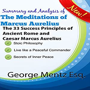 Summary and Analysis of The Meditations of Marcus Aurelius: The 33 Success Principles of Ancient Rome and Caesar Marcus Aurelius Audiobook