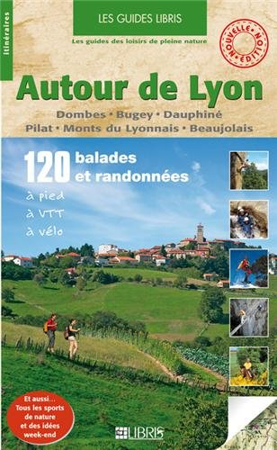 Autour de Lyon : Dombes-Bugey-Dauphiné-Pilat-Monts du Lyonnais-Beaujolais