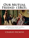 Image of Our Mutual Friend  (1865). By: Charles Dickens: Our Mutual Friend (1864-5) is the last completed novel written by Charles Dickens.