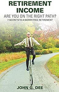 Retirement Income: Are You On The Right Path?: Seven Secrets to a Worry-Free Retirement by CreateSpace Independent Publishing Platform