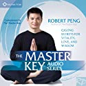 The Master Key Audio Series: Qigong Secrets for Vitality, Love, and Wisdom  by Robert Peng Narrated by Robert Peng
