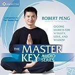 The Master Key Audio Series: Qigong Secrets for Vitality, Love, and Wisdom | Robert Peng