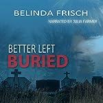 Better Left Buried | Belinda Frisch