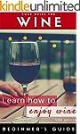 Wine: Beginner to Expert Guide: Learn...
