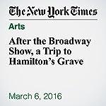 After the Broadway Show, a Trip to Hamilton's Grave | J. Courtney Sullivan