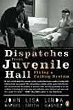 img - for Dispatches from Juvenile Hall: Fixing a Failing System book / textbook / text book