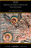 From Roman to Early Christian Thessalonike: Studies in Religion and Archaeology (Harvard Theological Studies)