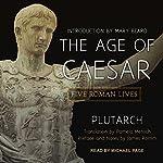 The Age of Caesar: Five Roman Lives |  Plutarch,James Romm - preface and notes,Pamela Mensch - translator