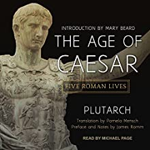 The Age of Caesar: Five Roman Lives Audiobook by  Plutarch, James Romm - preface and notes, Pamela Mensch - translator Narrated by Michael Page
