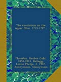 The revolution on the upper Ohio, 1775-1777 ;