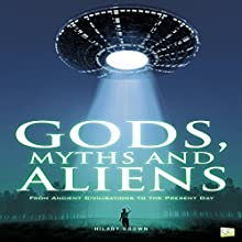 Gods, Myths and Aliens: From Ancient Civilizations to the Present Day Audiobook by Hilary Brown,  Go Entertain Narrated by Michael Piotrasch
