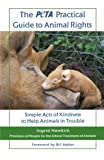 The PETA Practical Guide to Animal Rights: Simple Acts of Kindness to Help Animals in Trouble (0312559941) by Newkirk, Ingrid