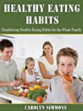 img - for Healthy Eating Habits - How to Establish Healthy Eating Habits for the Whole Family book / textbook / text book