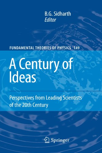 A Century of Ideas: Perspectives from Leading Scientists of the 20th Century (Fundamental Theories of Physics)