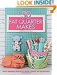 50 Fat Quarter Makes: Fifty Sewing Pr...