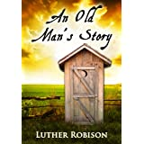 An Old Man's Story ~ Luther Robison