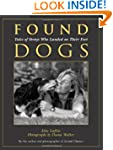 Found Dogs: Tales of Strays Who Lande...