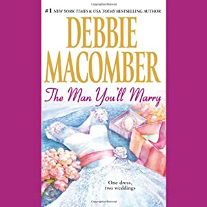 The Man You'll Marry: The First Man You'll Meet & The Man You'll Marry | [Debbie Macomber]