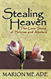 Marion Meade Stealing Heaven: The Love Story of Heloise and Abelard