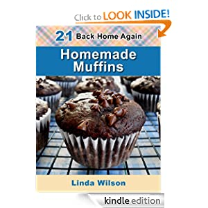 Homemade Muffins: 21 From-Scratch Homemade Muffin Recipes (Back Home Again Series)