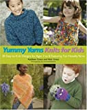img - for Yummy Yarns Knits for Kids: 20 Easy-To-Knit Designs for Ages 2 to 8 Featuring Fun Novelty Yarns book / textbook / text book